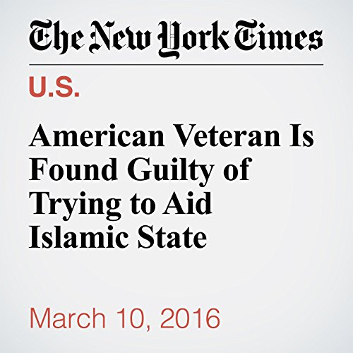 American Veteran Is Found Guilty of Trying to Aid Islamic State cover art