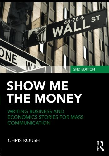 Download Show Me the Money: Writing Business and Economics Stories for Mass Communication (Routledge Communication Series) 0415876559