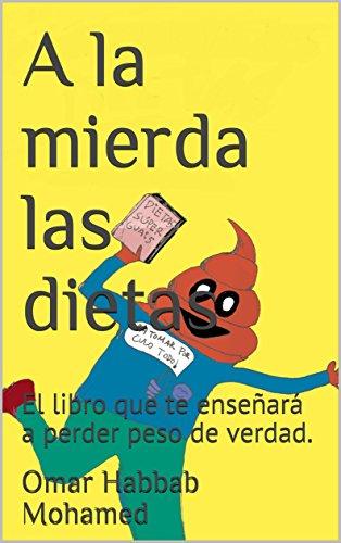 A la mierda las dietas: El libro que te enseñará a perder peso de ...