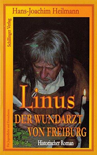 Linus, der Wundarzt von Freiburg. Historischer Roman.