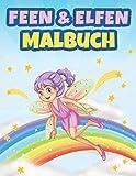 Feen und Elfen Malbuch: Malbuch für magische Feen | 60 Bilder zum Ausmalen für Kinder, Mädchen, Jungen und Anfänger-Experten.Ein Malbuch mit Feen, Elfen, Blumen und Zauberland