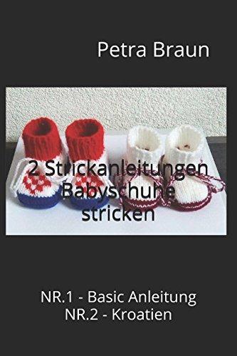 2 Strickanleitungen Babyschuhe stricken: NR.1 - Basic Anleitung NR.2 - Kroatien