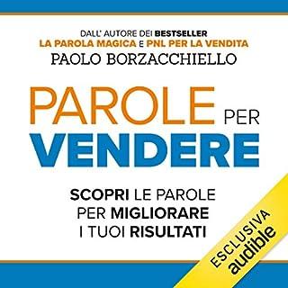 Parole per vendere                   Di:                                                                                                                                 Paolo Borzacchiello                               Letto da:                                                                                                                                 Dario Dossena                      Durata:  3 ore e 35 min     110 recensioni     Totali 4,6