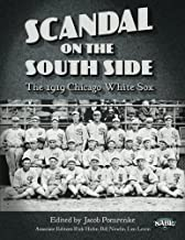 Scandal on the South Side: The 1919 Chicago White Sox (The SABR Digital Library) (Volume 28)