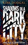 Shadows in a Dark City: Short Tales of Urban Fantasy