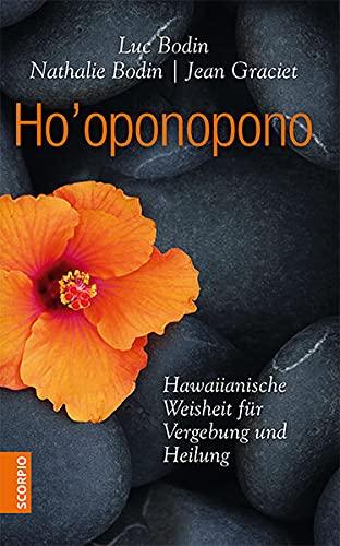 Ho'oponopono: Hawaiianische Weisheit für Vergebung und Heilung