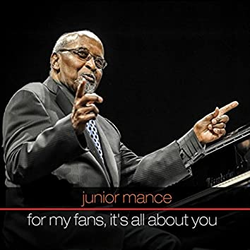 Junior Mance: For My Fans, It's All About You