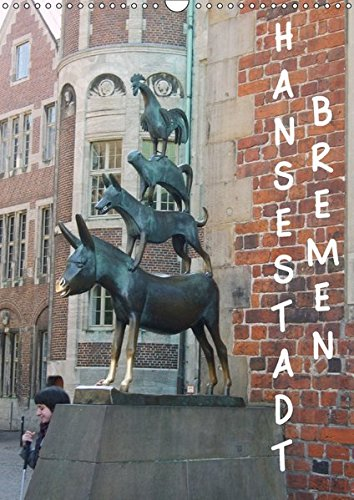 Hansestadt Bremen (Wandkalender 2017 DIN A3 hoch): Hansestadt Bremen (Monatskalender, 14 Seiten ) (CALVENDO Orte)