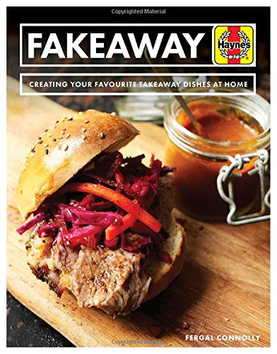 Fakeaway: Creating Your Favourite Takeaway Dishes at Home (Haynes Manual)