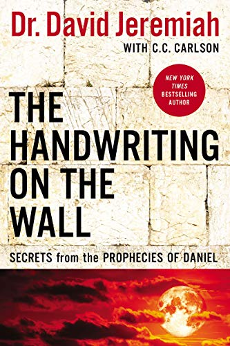 The Handwriting on the Wall: Secrets from the Prophecies of Daniel by [David  Jeremiah]