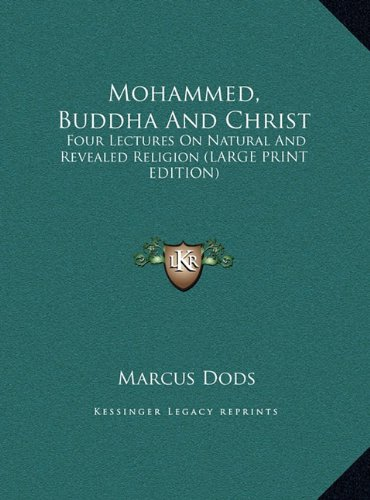 Mohammed, Buddha and Christ: Four Lectures on Natural and Revealed Religion