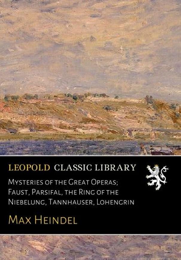 医師完全に乾くビットMysteries of the Great Operas; Faust, Parsifal, the Ring of the Niebelung, Tannhauser, Lohengrin
