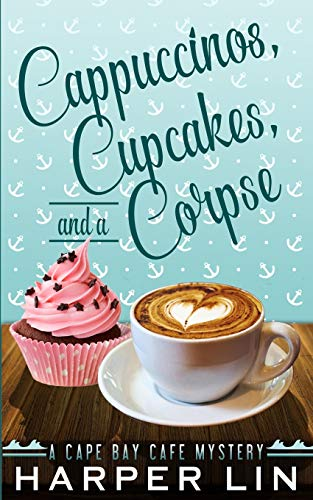 Cappuccinos, Cupcakes, and a Corpse (A Cape Bay Cafe Mystery) (Volume 1)