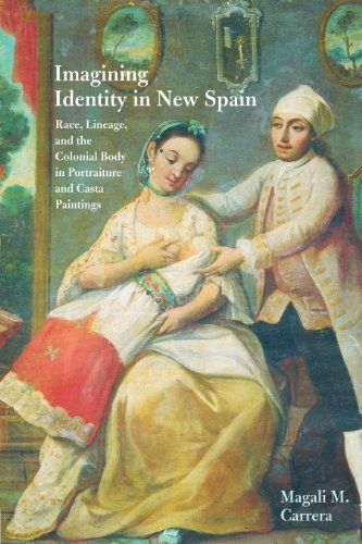 Imagining Identity in New Spain: Race, Lineage, and the Colonial Body in Portraiture and Casta Paintings (Joe R. and Teresa Lozana Long Series in Latin American and Latino Art and Culture) by Carrera, Magali M. (2003) Hardcover