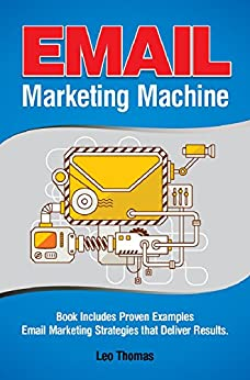 Email Marketing Machine: Book Includes Proven Examples - Email Marketing Strategies that Deliver Results by [Leo Thomas]