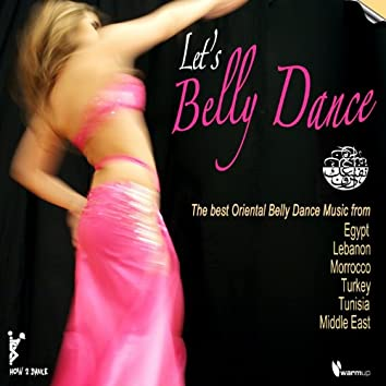 Let's Belly Dance (The Best Oriental Belly Dance Music)