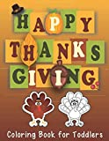 Happy Thanksgiving Coloring Book for Toddlers: A Collection of Fun and Easy Thanksgiving Day Coloring Pages for Kids, Toddlers and Preschool (Coloring Books For Kids)