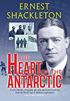 The Heart of the Antarctic (Annotated, Large Print): Vol I and II (Sastrugi Press Classics)