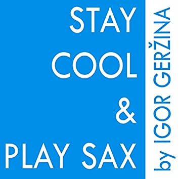 Stay Cool & Play Sax