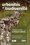Espace rural & projet spatial - Volume 4, Urbanités et biodiversité : entre villes fertiles et campagnes urbaines, quelle place pour la biodiversité ?