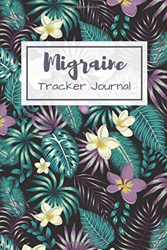 Migraine Tracker Journal: A Journal for Monitoring Headaches Triggers, Symptoms and Pain Relief