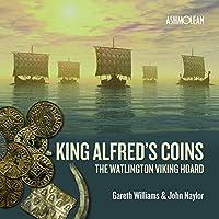 King Alfred's Coins: The Watlington Viking Hoard by John Naylor Gareth Williams(2017-03-31)