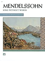 Mendelssohn: Songs Without Words for The Piano: Complete (Alfred Masterwork Edition)