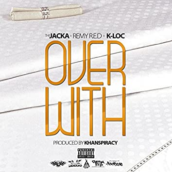 Over With (feat. The Jacka & K-Loc)