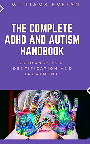 THE COMPLETE ADHD AND AUTISM HANDBOOK: GUIDANCE FOR IDENTIFICATION AND TREATMENT (English Edition)