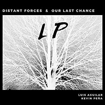 Distant Forces & Our Last Chance