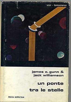 Un Ponte Tra Le Stelle Di James E. Gunn Jack Williamson Ed 1977 Libra Classici 1