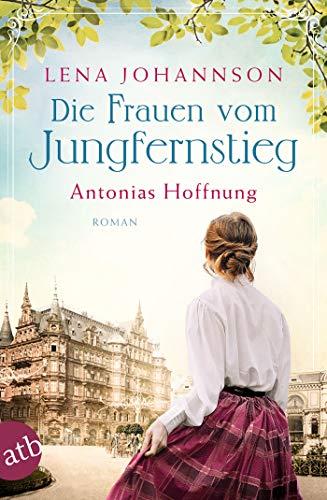 Die Frauen vom Jungfernstieg. Antonias Hoffnung: Roman (Jungfernstieg-Saga, Band 2)