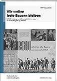 Wir wollen freie Bauern bleiben: LPG-Gründungen und Zwangskollektivierung im Bezirk Magdeburg 1959/60 (Studienreihe der Landesbeauftragten für die ... ... der...