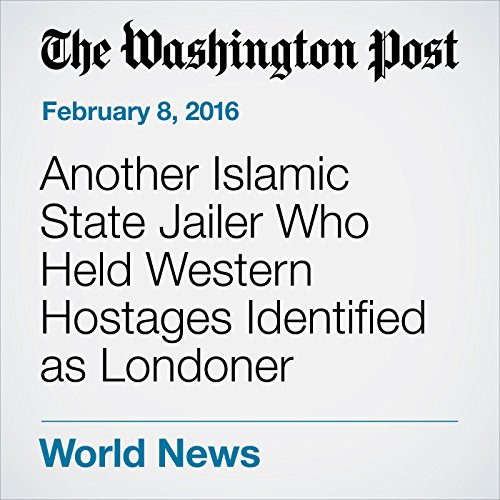 Another Islamic State Jailer Who Held Western Hostages Identified as Londoner cover art