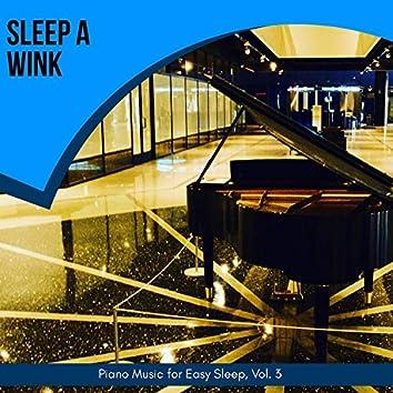Sleep A Wink - Piano Music For Easy Sleep, Vol. 3