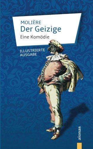 Der Geizige: Molière: Eine Komödie: Illustrierte Ausgabe
