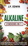 Alkaline: 2 Books in 1 - Alkaline Fasting to Lose Fat, Increase Your Spirituality and Heal Your Body from Within