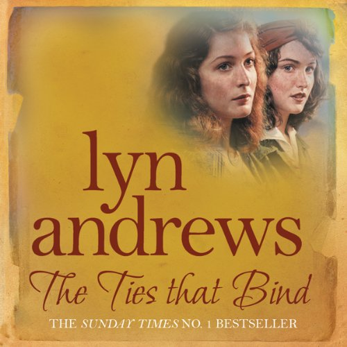 The Ties that Bind                   By:                                                                                                                                 Lyn Andrews                               Narrated by:                                                                                                                                 Jacqueline King                      Length: 12 hrs and 41 mins     Not rated yet     Overall 0.0