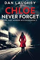 Chloe - Never Forget: Large Print Edition (Carl Sant Murder Mysteries)