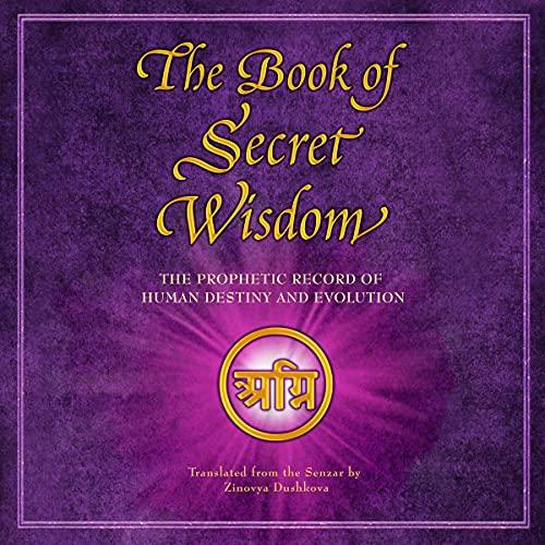 The Book of Secret Wisdom: The Prophetic Record of Human Destiny and Evolution Audiobook By Zinovya Dushkova cover art