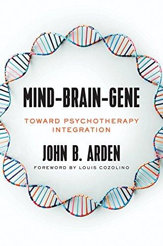 Mind-Brain-Gene: Toward Psychotherapy Integration (The Norton Series on Interpersonal Neurobiology)