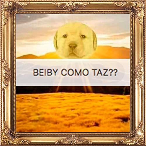 Beiby Como Taz [Explicit]
