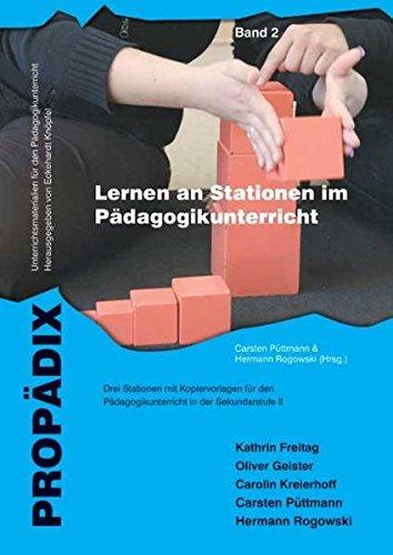 Lernen an Stationen im Pädagogikunterricht 2: Drei Stationenlernen mit Kopiervorlagen für den Pädagogikunterricht in der Sekundarstufe II (PROPÄDIX / ... für den Pädagogikunterricht)
