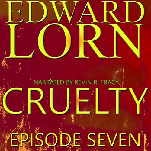 Cruelty: Episode Seven                   De :                                                                                                                                 Edward Lorn                               Lu par :                                                                                                                                 Kevin R. Tracy                      Durée : 1 h et 25 min     Pas de notations     Global 0,0