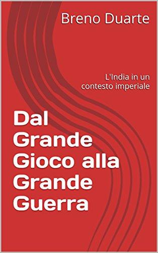 Dal Grande Gioco alla Grande Guerra: L'India in un contesto imperiale