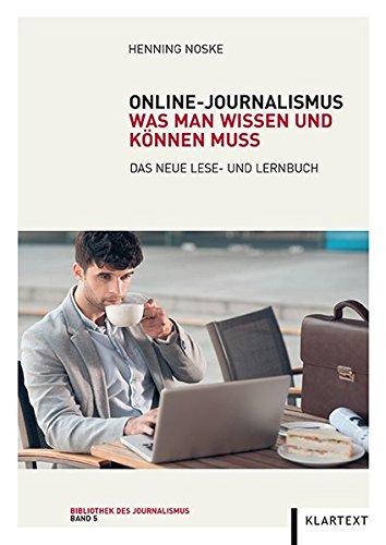 Online-Journalismus: Was man wissen und können muss. Das neue Lese- und Lernbuch (Bibliothek des Journalismus)