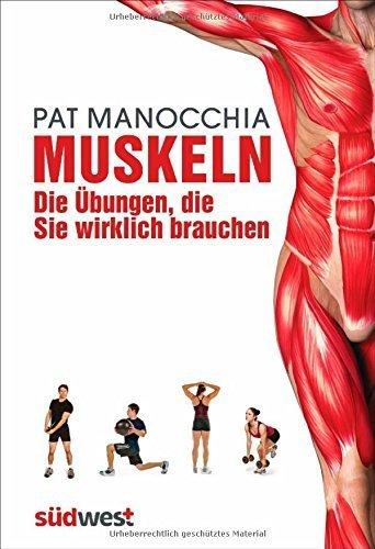 Muskeln - die Übungen, die Sie wirklich brauchen: Die neue Taschenbibel von Pat Manocchia (22. September 2014) Broschiert