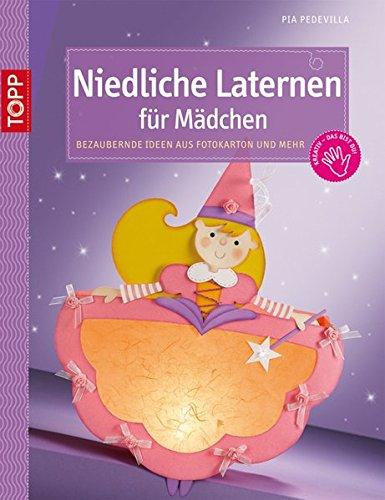 Niedliche Laternen für Mädchen: Bezaubernde Ideen aus Fotokarton und mehr (kreativ.kompakt.kids)