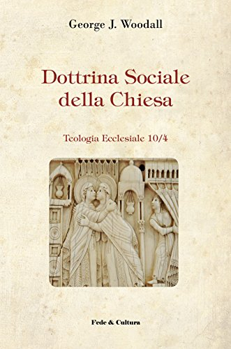 Dottrina sociale della Chiesa (Teologia Ecclesiale Vol. 5)