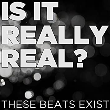 Is It Really Real? These Beats Exist